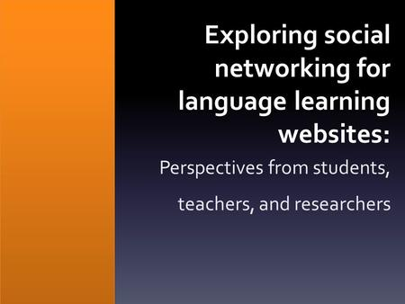 Exploring social networking for language learning websites: Perspectives from students, teachers, and researchers.