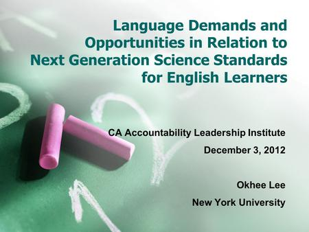 Language Demands and Opportunities in Relation to Next Generation Science Standards for English Learners CA Accountability Leadership Institute December.