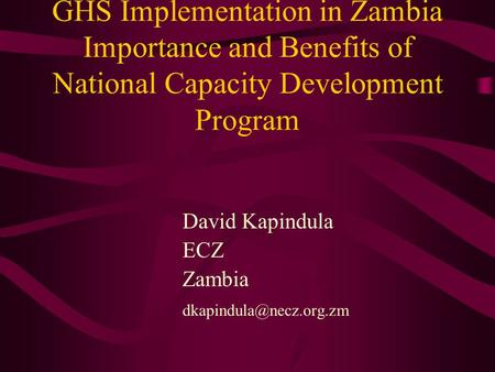 GHS Implementation in Zambia Importance and Benefits of National Capacity Development Program David Kapindula ECZ Zambia