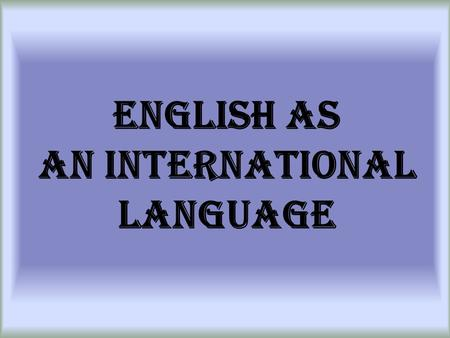 English as an International Language. 1) History.