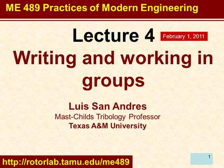 1 Lecture 4 Writing and working in groups Luis San Andres Mast-Childs Tribology Professor Texas A&M University  February.