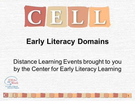 Early Literacy Domains Distance Learning Events brought to you by the Center for Early Literacy Learning 1.