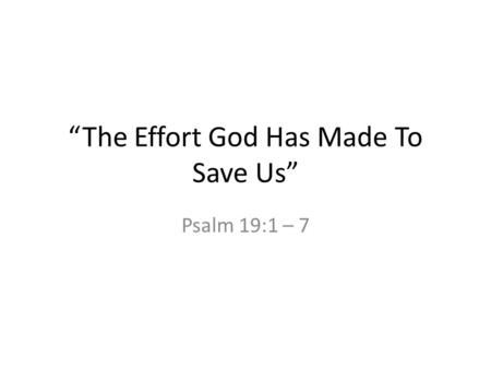 """The Effort God Has Made To Save Us"" Psalm 19:1 – 7."