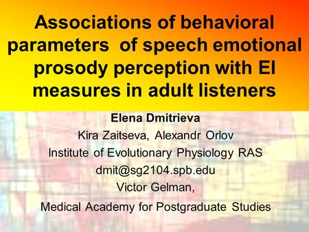 Associations of behavioral parameters of speech emotional prosody perception with EI measures in adult listeners Elena Dmitrieva Kira Zaitseva, Alexandr.