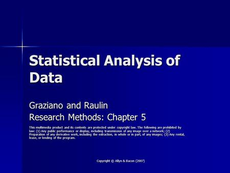 Copyright © Allyn & Bacon (2007) Statistical Analysis of Data Graziano and Raulin Research Methods: Chapter 5 This multimedia product and its contents.