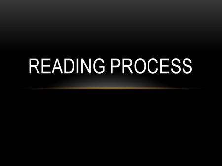 READING PROCESS. Reading is a complex cognitive process of decoding symbols in order to construct or derive meaning (reading comprehension). It is a means.