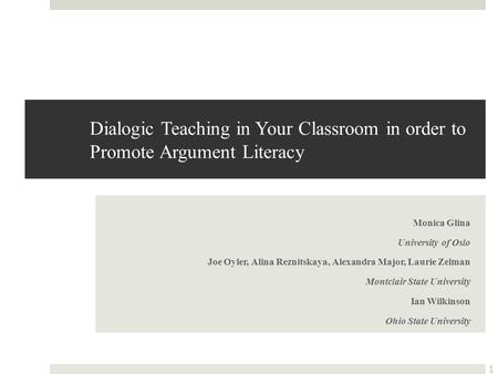 Dialogic Teaching in Your Classroom in order to Promote Argument Literacy Monica Glina University of Oslo Joe Oyler, Alina Reznitskaya, Alexandra Major,