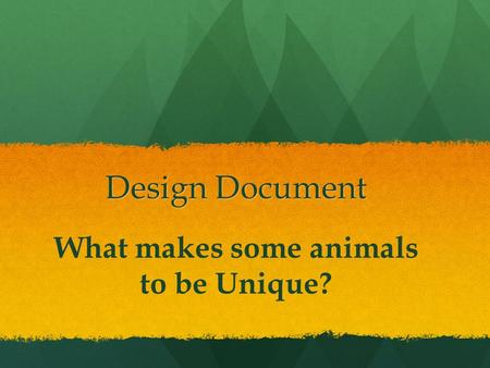 Design Document What makes some animals to be Unique?
