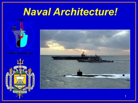 1 Naval Architecture!. 2 Mission:  Tomorrow's Navy must operate below, above, and on the surface of the sea with high tech ships, subs and exotic craft…