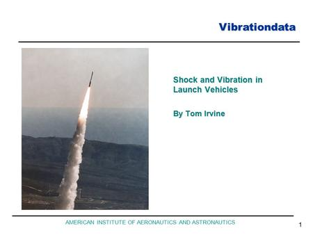 Vibrationdata AMERICAN INSTITUTE OF AERONAUTICS AND ASTRONAUTICS 1 Shock and Vibration in Launch Vehicles By Tom Irvine.