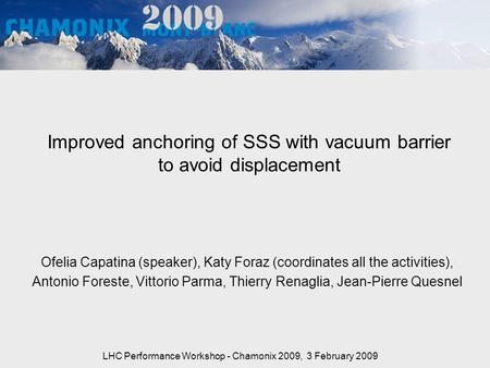 Improved anchoring of SSS with vacuum barrier to avoid displacement Ofelia Capatina (speaker), Katy Foraz (coordinates all the activities), Antonio Foreste,