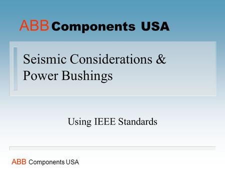 Seismic Considerations & Power Bushings