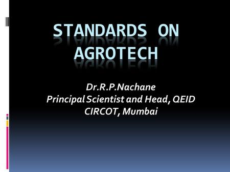 Dr.R.P.Nachane Principal Scientist and Head, QEID CIRCOT, Mumbai
