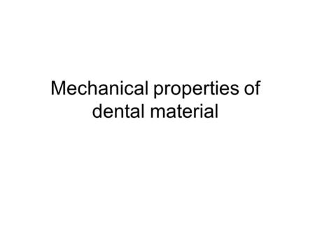 Mechanical properties of dental material. Strain: When the external force or load is applied to a material the phenomenon of strain occurs – this is a.
