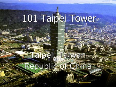 101 Taipei Tower Taipei, Taiwan Republic of China.