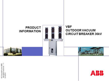 © Copyright year ABB. All rights reserved. - 1 - 5/1/2015 VBF OUTDOOR VACUUM CIRCUIT BREAKER 36kV PRODUCT INFORMATION.