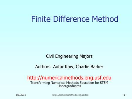5/1/2015  1 Finite Difference Method Civil Engineering Majors Authors: Autar Kaw, Charlie Barker