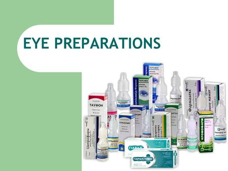 EYE PREPARATIONS. Plan 1. Characterize of the eye preparations. 2. Classification of the eye preparations. 3. Particularly of the technology eye preparations.
