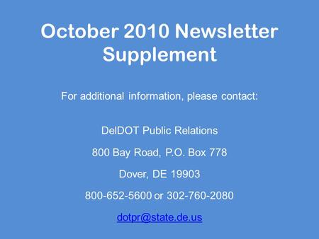 October 2010 Newsletter Supplement For additional information, please contact: DelDOT Public Relations 800 Bay Road, P.O. Box 778 Dover, DE 19903 800-652-5600.
