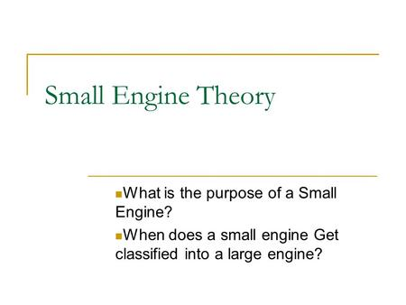 Small Engine Theory What is the purpose of a Small Engine? When does a small engine Get classified into a large engine?
