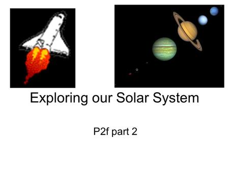 Exploring our Solar System P2f part 2. Objectives In this lesson we should learn: about the distances involved in space travel about manned and unmanned.