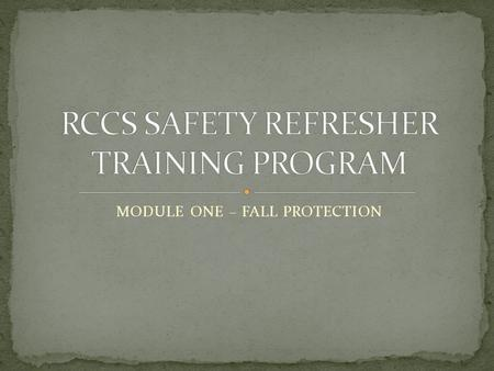 MODULE ONE – FALL PROTECTION What Causes Falls in Construction Duty to Have Fall Protection Competent Person Fall Protection Criteria for Commercial.