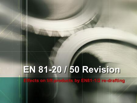 Effects on lift products by EN81-1/2 re-drafting