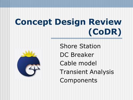 Concept Design Review (CoDR) Shore Station DC Breaker Cable model Transient Analysis Components.