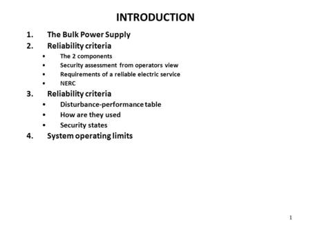 1 INTRODUCTION 1.The Bulk Power Supply 2.Reliability criteria The 2 components Security assessment from operators view Requirements of a reliable electric.