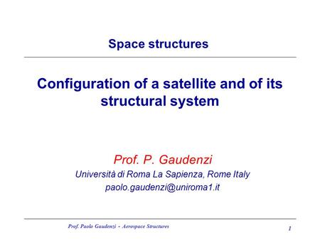 Prof. Paolo Gaudenzi - Aerospace Structures 1 Configuration of a satellite and of its structural system Prof. P. Gaudenzi Università di Roma La Sapienza,