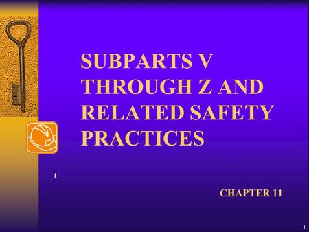 1 SUBPARTS V THROUGH Z AND RELATED SAFETY PRACTICES CHAPTER 11 1.