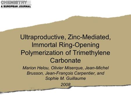 Ultraproductive, Zinc-Mediated, Immortal Ring-Opening Polymerization of Trimethylene Carbonate Marion Helou, Olivier Miserque, Jean-Michel Brusson, Jean-François.