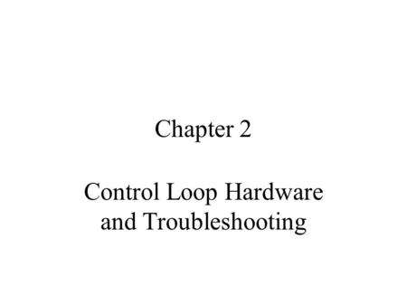 Control Loop Hardware and Troubleshooting