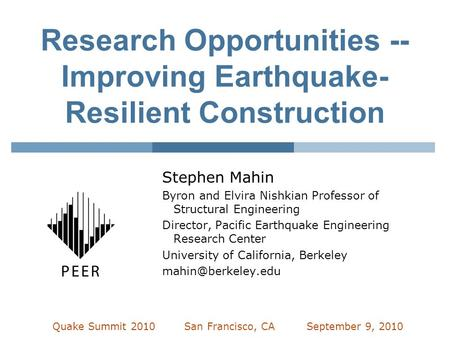 Research Opportunities -- Improving Earthquake- Resilient Construction Stephen Mahin Byron and Elvira Nishkian Professor of Structural Engineering Director,