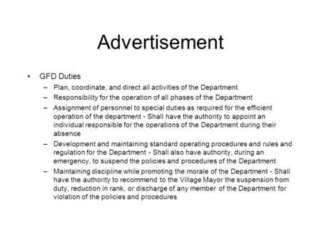 Advertisement GFD Duties –Plan, coordinate, and direct all activities of the Department –Responsibility for the operation of all phases of the Department.