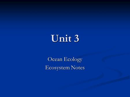 Unit 3 Ocean Ecology Ecosystem Notes. Ecosystem Rocky Coast/Tidepools Rocky Coast/Tidepools Where Found Where Found Between high and low tide on the coast.