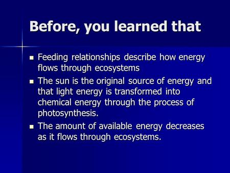 Before, you learned that Feeding relationships describe how energy flows through ecosystems Feeding relationships describe how energy flows through ecosystems.