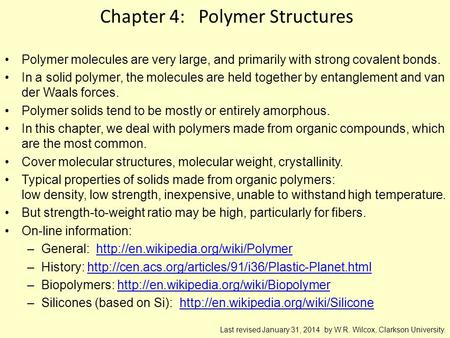 Chapter 4: Polymer Structures Polymer molecules are very large, and primarily with strong covalent bonds. In a solid polymer, the molecules are held together.