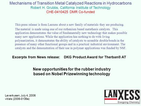 Mechanisms of Transition Metal Catalyzed Reactions in Hydrocarbons Robert H. Grubbs, California Institute of Technology CHE-0410425 DMR Co-funded Excerpts.