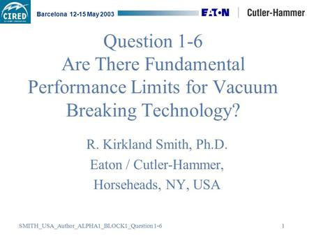 SMITH_USA_Author_ALPHA1_BLOCK1_Question 1-6 Barcelona 12-15 May 2003 1 Question 1-6 Are There Fundamental Performance Limits for Vacuum Breaking Technology?