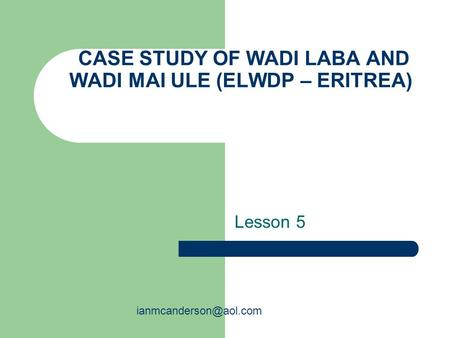 CASE STUDY OF WADI LABA AND WADI MAI ULE (ELWDP – ERITREA) Lesson 5