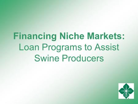 Financing Niche Markets: Loan Programs to Assist Swine Producers.