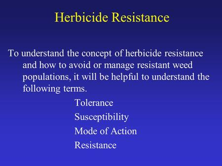 Herbicide Resistance To understand the concept of herbicide resistance and how to avoid or manage resistant weed populations, it will be helpful to understand.