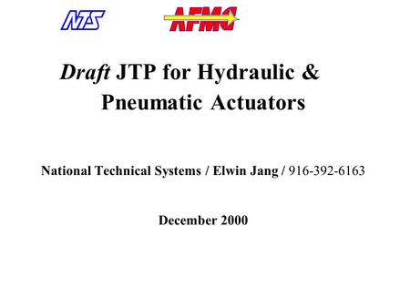 Draft JTP for Hydraulic & Pneumatic Actuators National Technical Systems / Elwin Jang / 916-392-6163 December 2000.