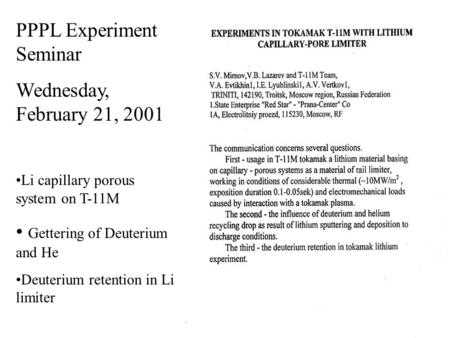 PPPL Experiment Seminar Wednesday, February 21, 2001 Li capillary porous system on T-11M Gettering of Deuterium and He Deuterium retention in Li limiter.
