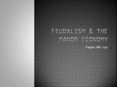 Pages 186- 190.  People needed protection from invasion for themselves & their homes. Due to this a new system known as feudalism emerged.  Feudalism.