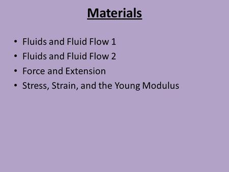 Materials Fluids and Fluid Flow 1 Fluids and Fluid Flow 2 Force and Extension Stress, Strain, and the Young Modulus.