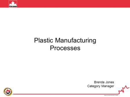 Plastic Manufacturing Processes Brenda Jones Category Manager.