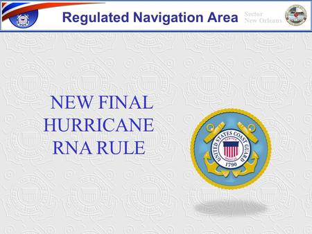 Sector New Orleans NEW FINAL HURRICANE RNA RULE Regulated Navigation Area.