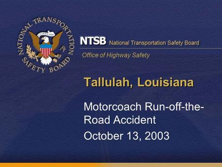Office of Highway Safety Tallulah, Louisiana Motorcoach Run-off-the- Road Accident October 13, 2003.